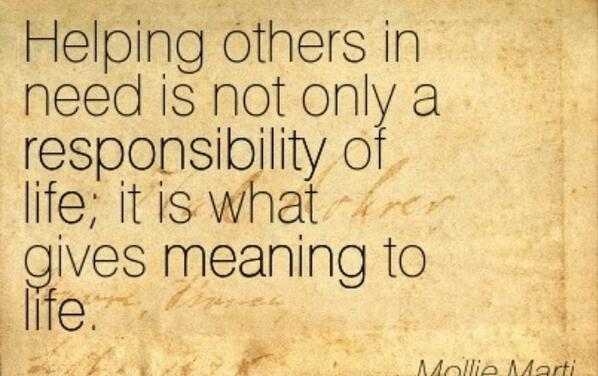 Helping Others In Need Is Not Only A Responsibility Of Life It I Image Quote