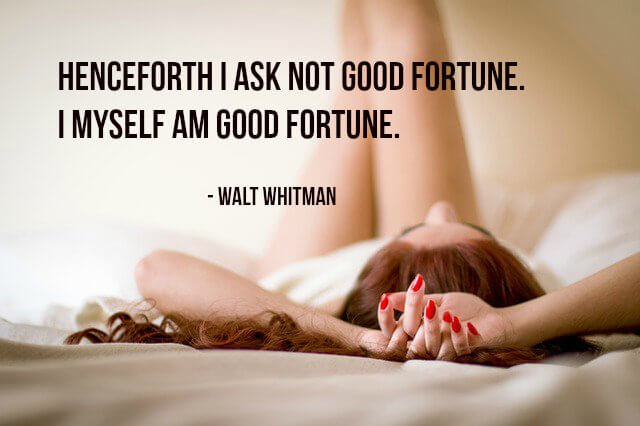 Fortunate quote Henceforth I ask not good fortune. I myself am good fortune.