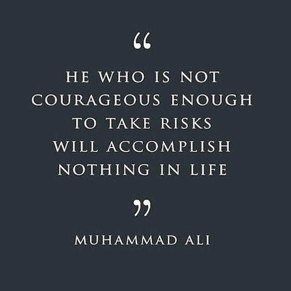 Ho who is not courageous enough to take risks will accomplish nothing in life. - Muhammad Ali