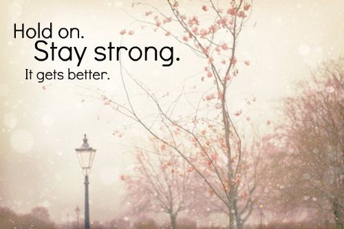 Ahead quote Hold on. Stay strong. It gets better.
