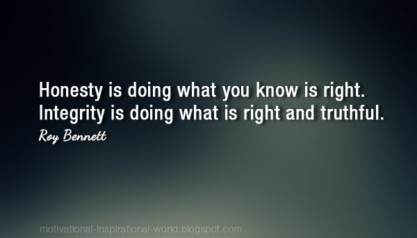 Honesty is doing what you know is right. Integrity is doing what is right and truthful.