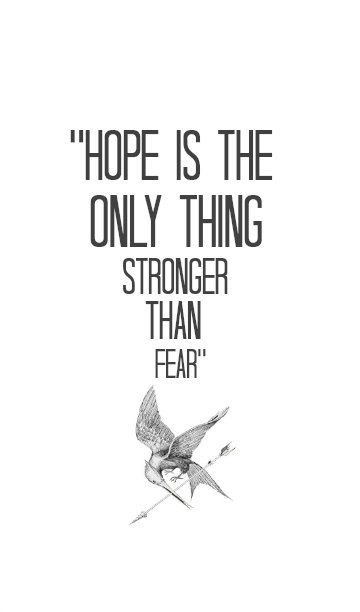 Hopeful quote Hope is the only thing stronger than fear.