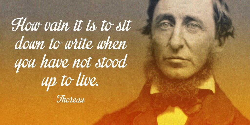 Henry David Thoreau quote How vain it is to sit down to write when you have not stood up to live.