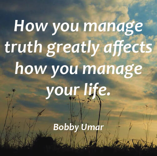 Affects quote How you manage truth greatly affects how you manage your life.