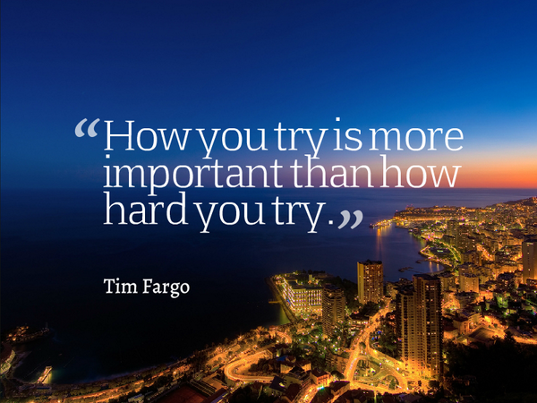 Tempt quote How you try is more important than how hard you try.