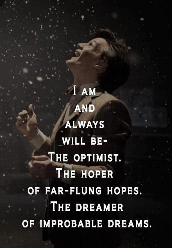 Optimism and pessimism quote I am and always will be - The Optimist. The hoper of far-flung hopes. The dreame