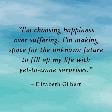 Happy life quote I am choosing happiness over suffering. I'm making space for the unknown future