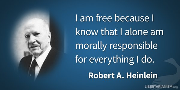 Morals quote I am free because I know that I alone am morally responsible for everything I do