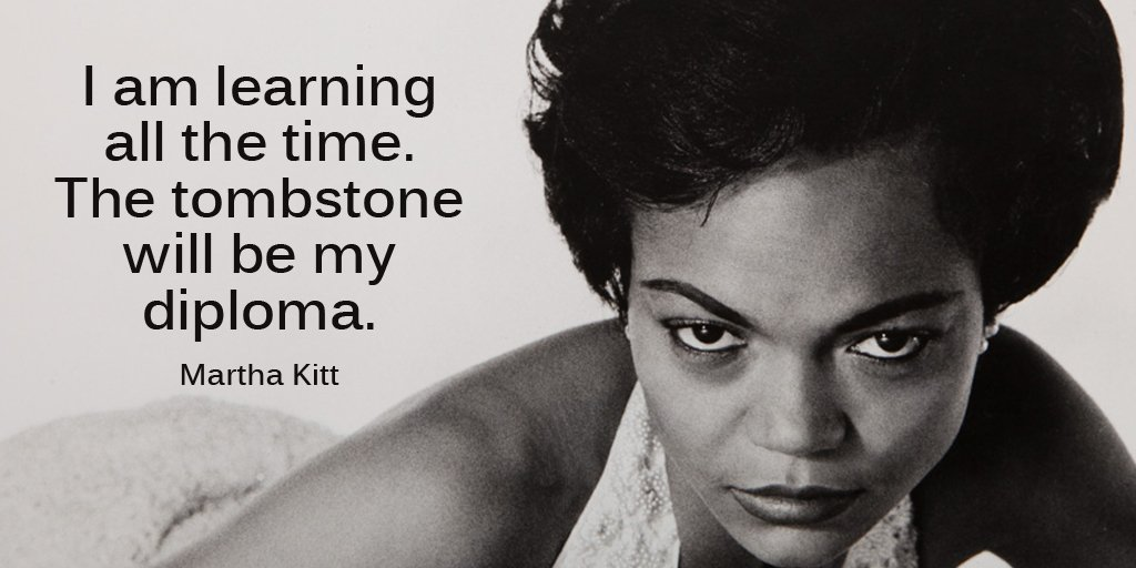 I am learning all the time. The tombstone will be my diploma. - Eartha Kitt