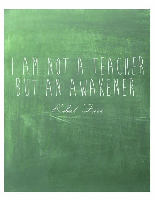 Teacher quote I am not a teacher, but an awakener.
