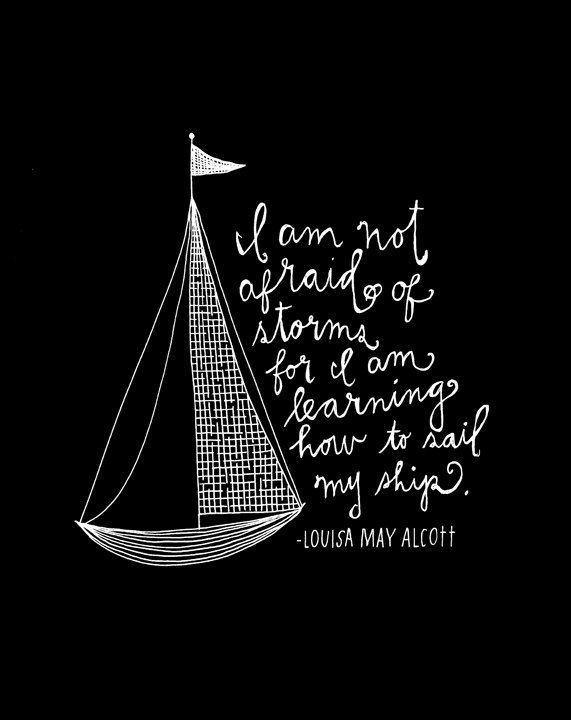 Boats and sailing quote I am not afraid of storm for I am learning how to sail my ship.