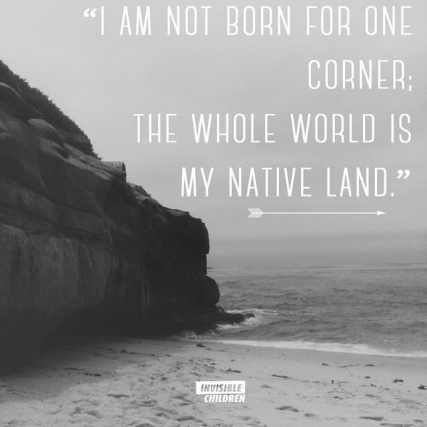 Native country quote I am not born for one corner; the whole world is my native land.