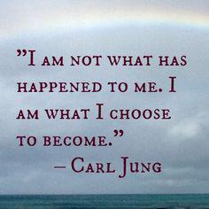 I am not what has happened to me. I am what I choose to become. - Carl Jung