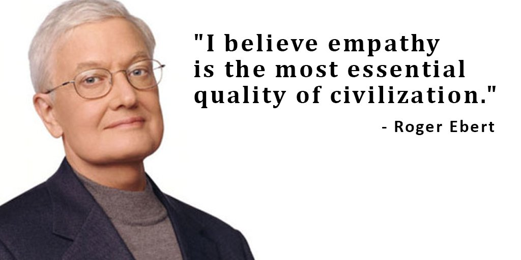 Roger Ebert quote I believe empathy is the most essential quality of civilization.