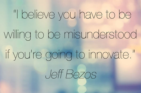 Innovation quote I believe you have to be willing to be misunderstood if you're going to innovate