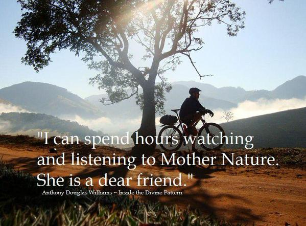 Anthony D. Williams quote I can spend hours watching and listening to Mother Nature. She is a dear friend.
