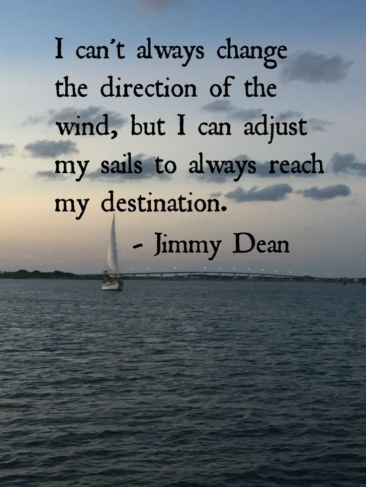 Reach quote I can't always change the direction of the wind, but I can adjust my sails to al