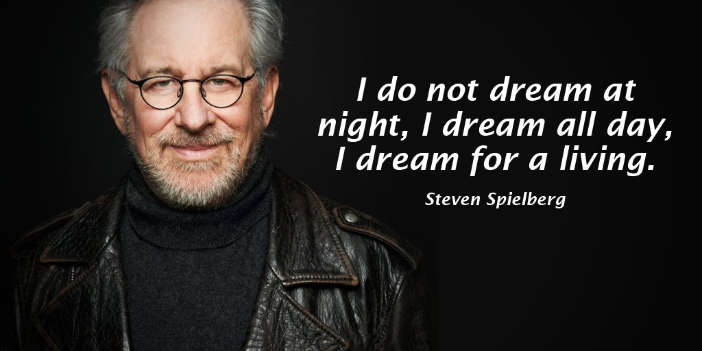 I do not dream at night, I dream all day, I dream for a living. - Steven Spielberg