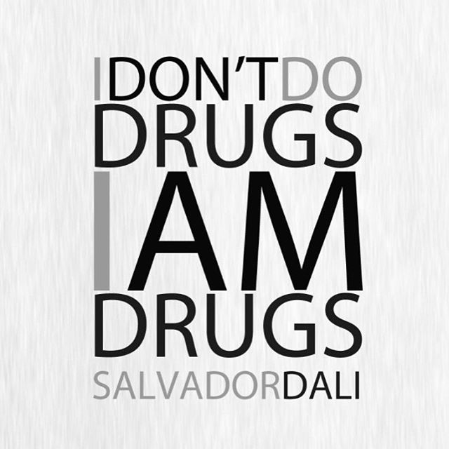 Illegal drugs quote I don't do drugs, I am drugs.