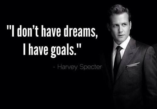 Goals dreams quote I dont have dreams, I have goals.