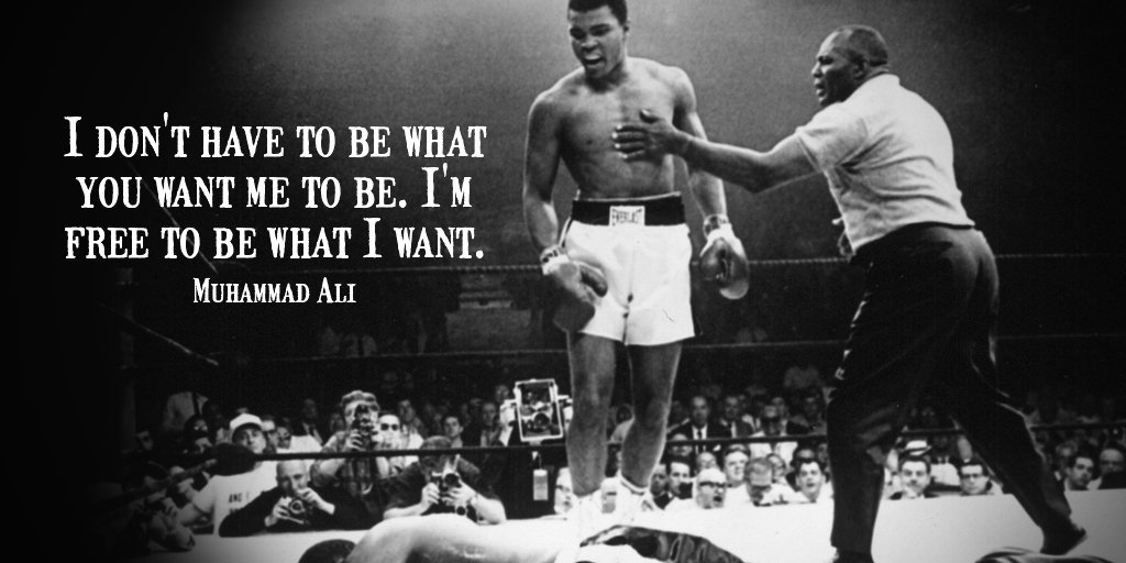 Muhammad Ali quote I don't have to be what you want me to be. I'm free to be what I want.