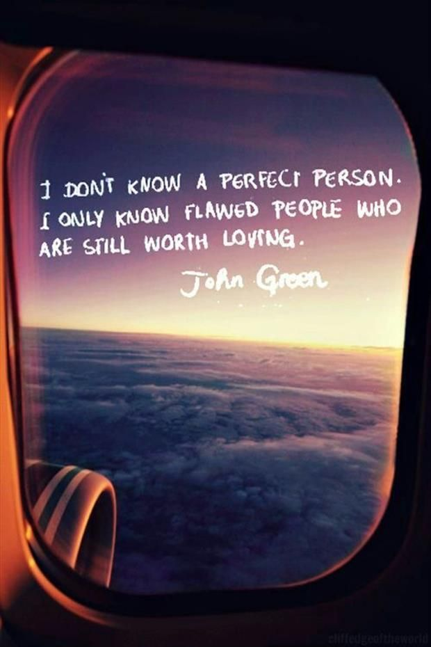 Perfection quote I don't know a perfect person. I only know flawed people who are still worth lov