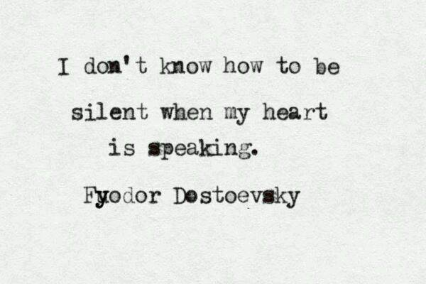 Emotions quote I don't know how to be silent when my heart is speaking.