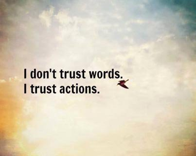Dirty words quote I don't trust words. I trust actions.