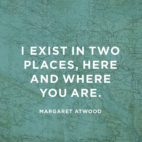 Existance quote i exist in two places, here and where you are.