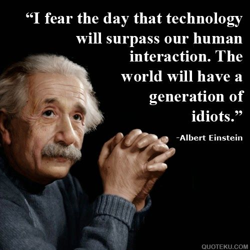 337 Best Albert Einstein Quotes, Sayings and Quotations ...I Fear The Day That Technology Will Surpass Our Human Interaction