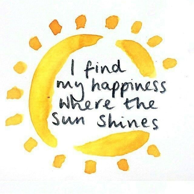 Finding happiness quote I find my happiness where the sun shines.