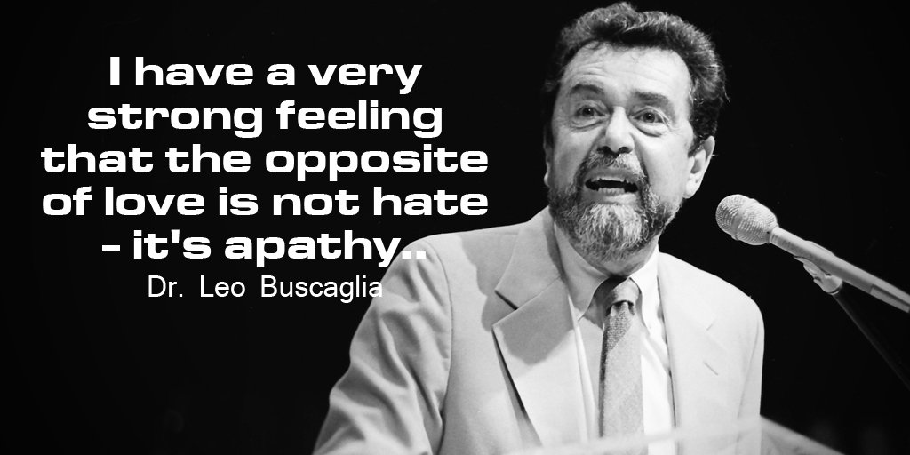 Leo Buscaglia quote I have a very strong feeling that the opposite of love is not hate - it's apathy