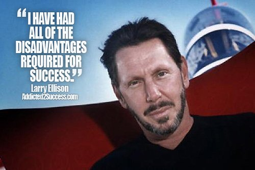 I have had all the disadvantages required for success. - Larry Ellison