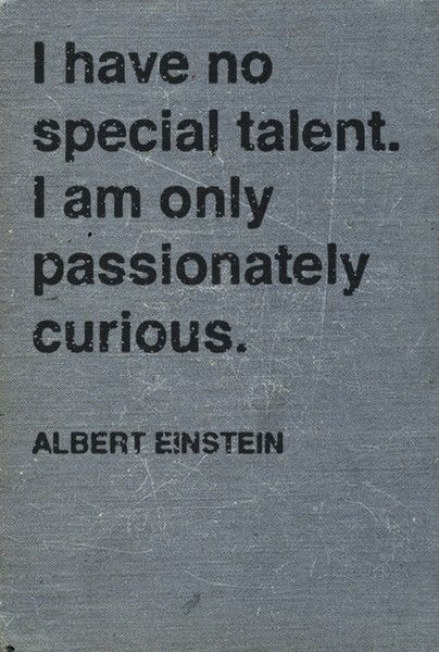 Talents quote I have no special talent. I am only passionately curious.