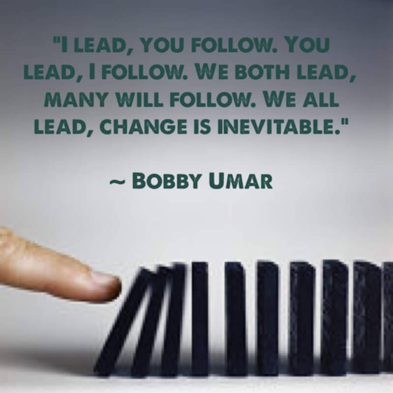 Example quote I lead, you follow. You lead, I follow. We both lead, many will follow. We all l