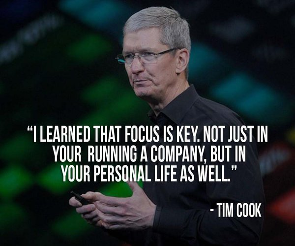 I learned that focus is the key. Not just in your running a company, but in your personal life as well. - Tim Cook