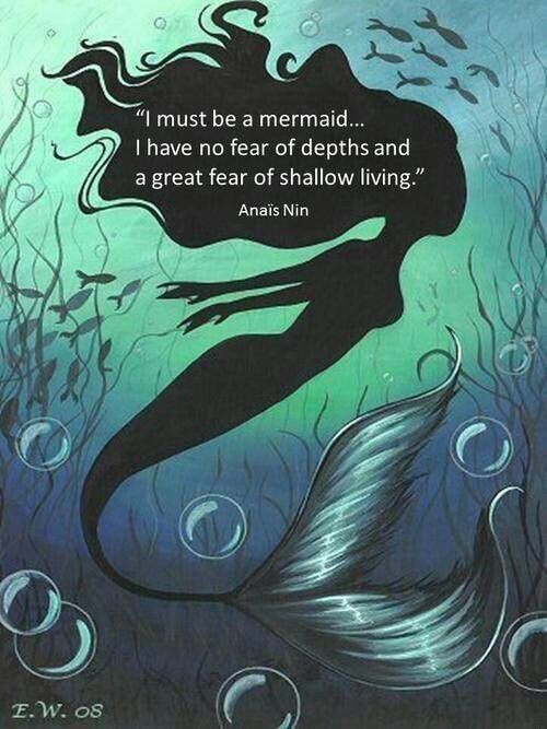 Deep quote I must be a mermaid... I have no fear of depths and a great fear of shallow livi