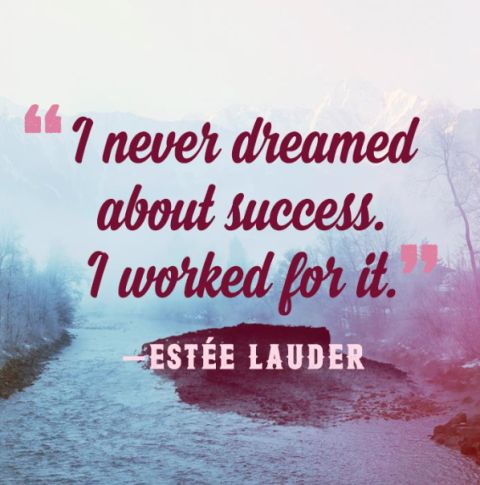 I Never Dreamed About Success I Worked For I Estee Lauder Image