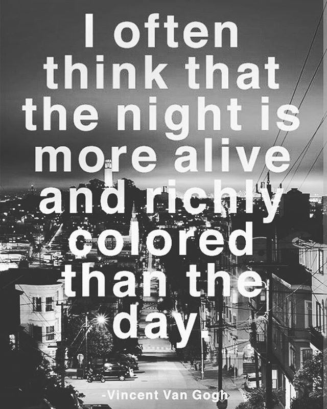 Richness quote I often think that the night is more alive and richly colored than the day.