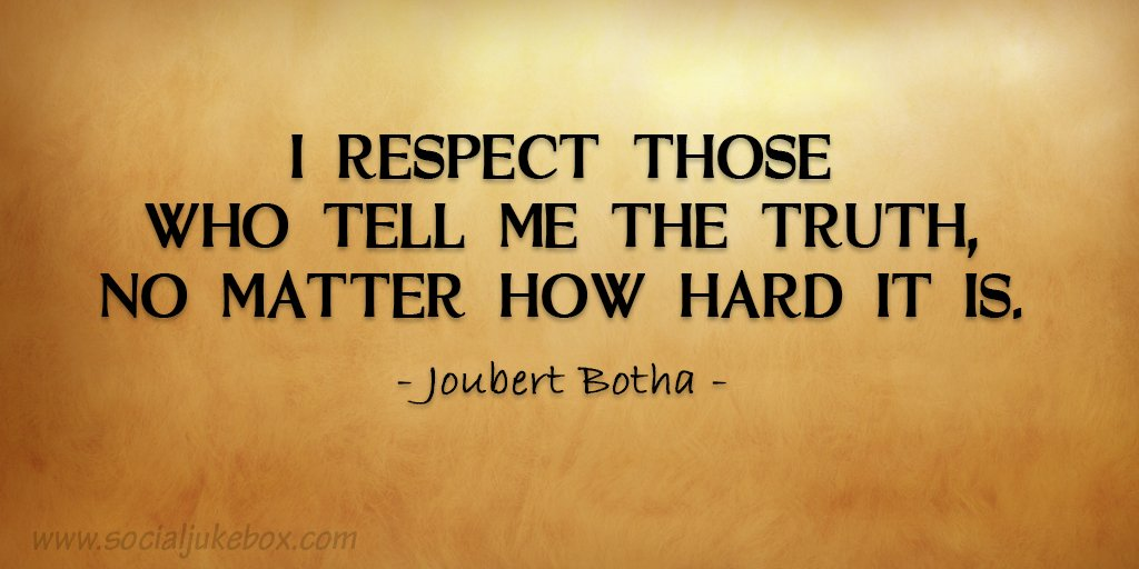 Honesty quote I respect those who tell me the truth, no matter how hard it is.
