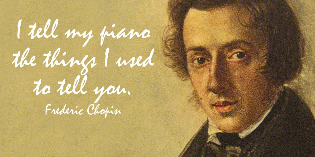Frederic Chopin quote I tell my piano the things I used to tell you.