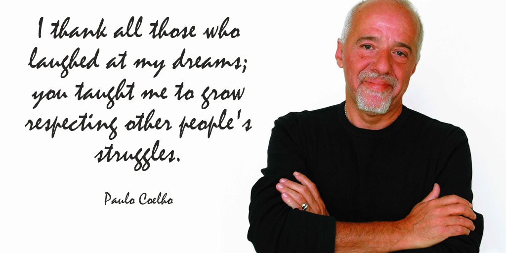 Paulo Coelho quote I thank all those who laughed at my dreams; you taught me to grow respecting oth