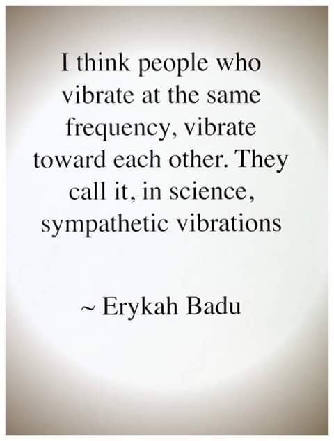 Calling quote I think people who vibrate at the same frequency, vibrate toward each other. The