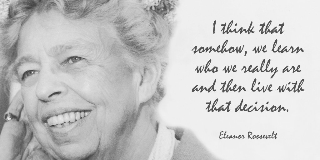 Eleanor Roosevelt quote I think that somehow, we learn who we really are and then live with that decisio