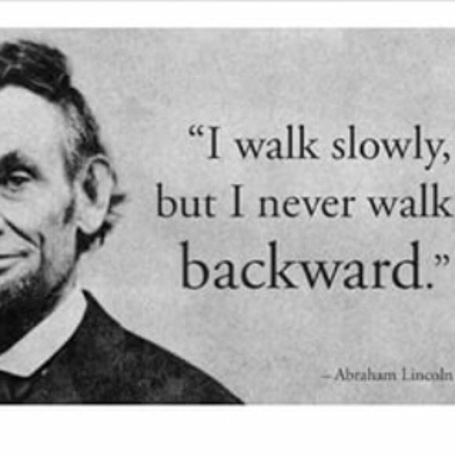 Slowly quote I walk slowly, but I never walk backward.