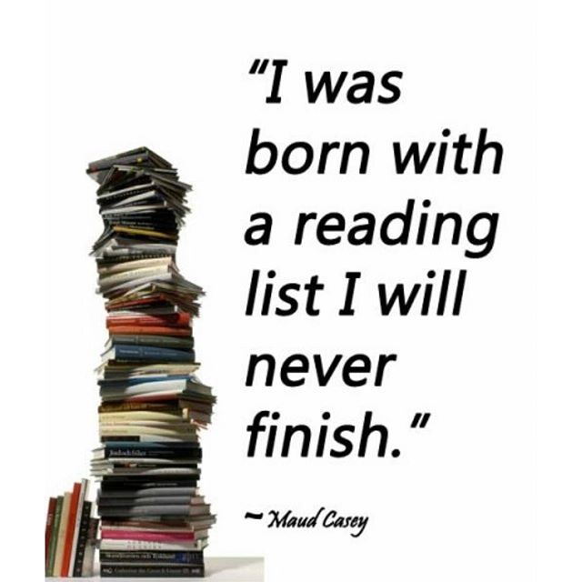 Finishes quote I was born with a reading list I will never finish.