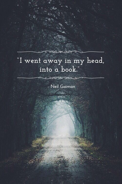 Neil Gaiman quote I went away in my head, into a book.