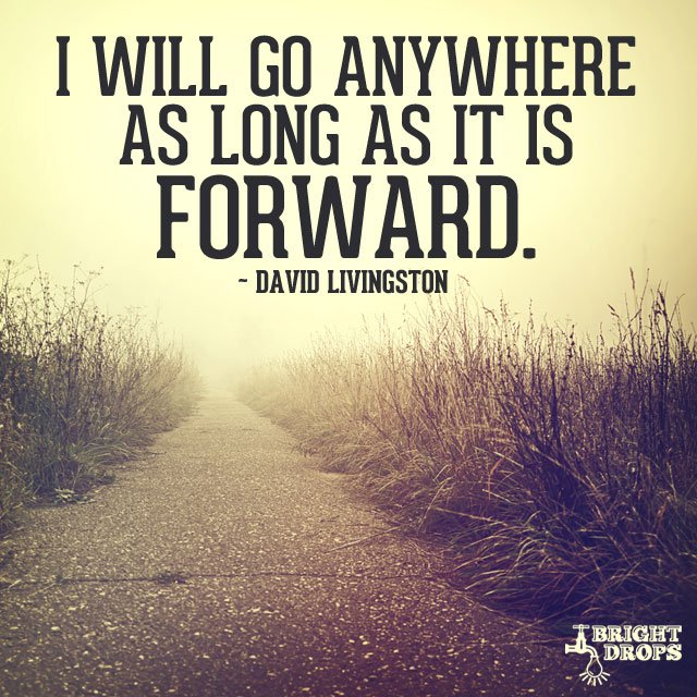 David Livingstone quote I will go anywhere as long is it is forward.
