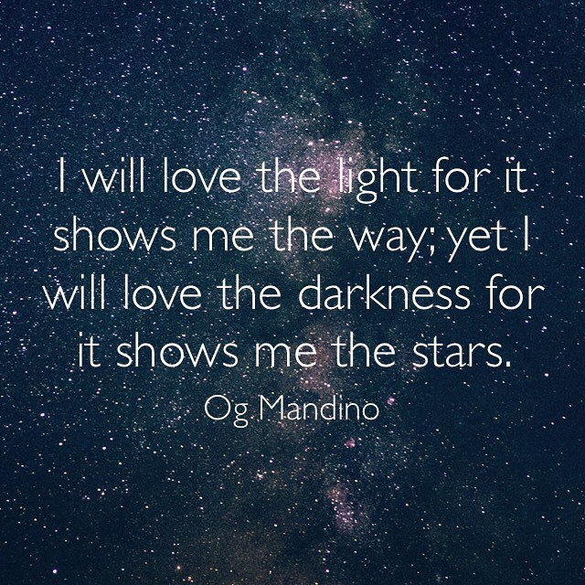 Light quote I will love the light for it shows me the way; yet I will love the darkness for