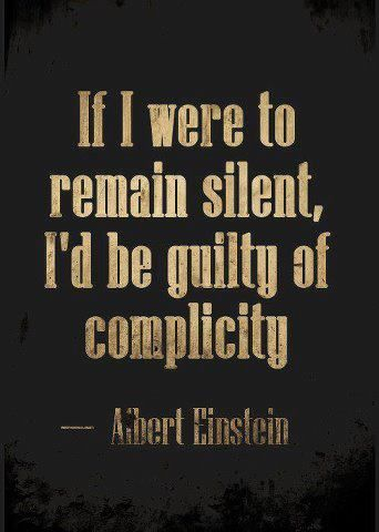 Remain quote If I were to remain silent, I'd be guilty of complicity.